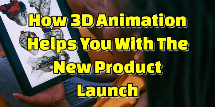 How 3D Animation Helps You With The New Product Launch