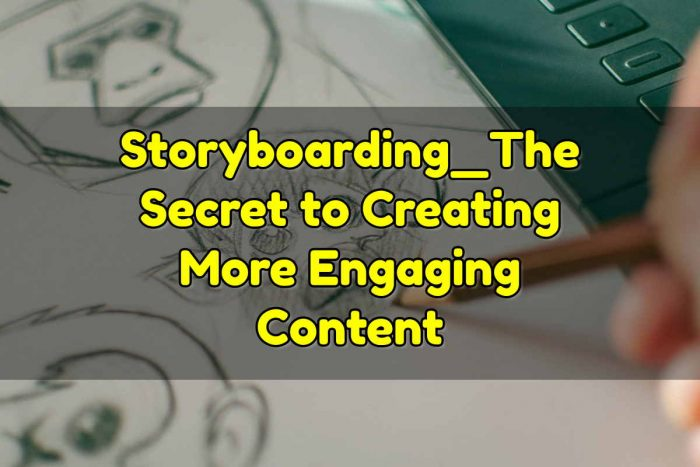 Storyboarding - The Secret to Creating More Engaging Content